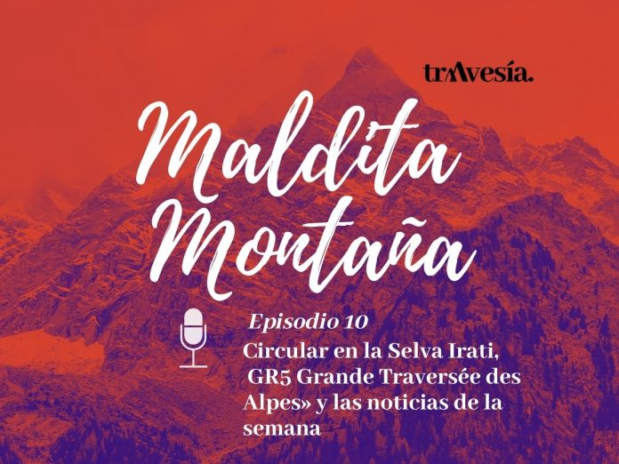 Episodio #10. Circular en Selva de Irati, GR5 Grande Traversée des Alpes y las noticias de la semana