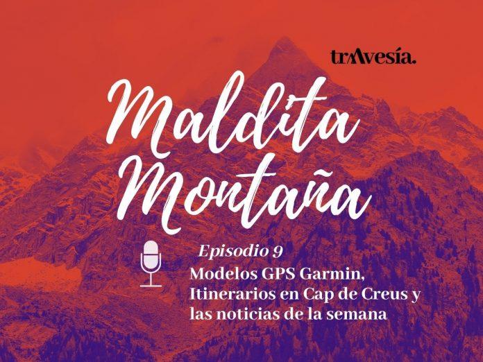 Episodio #9. Modelos GPS Garmin, Itinerarios en Cap de Creus y las noticias de la semana