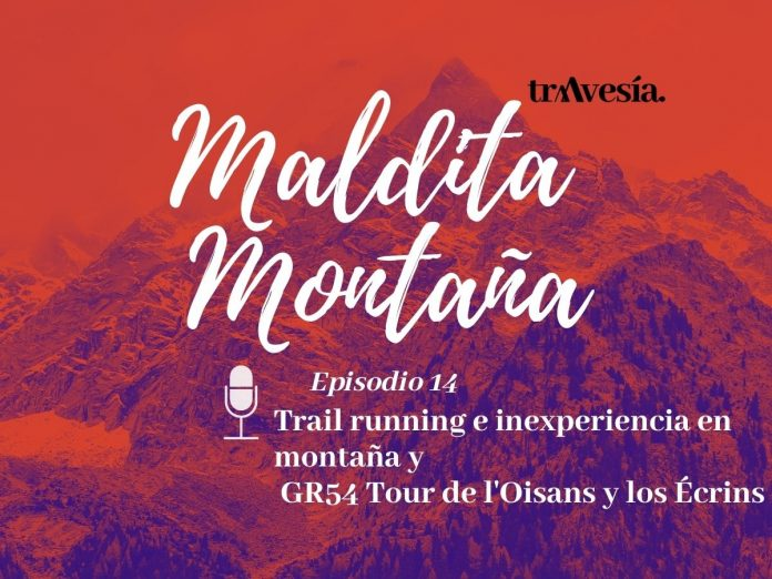 Episodio #14. Trail running e inexperiencia en montaña y GR54 Tour de l'Oisans y los Écrins